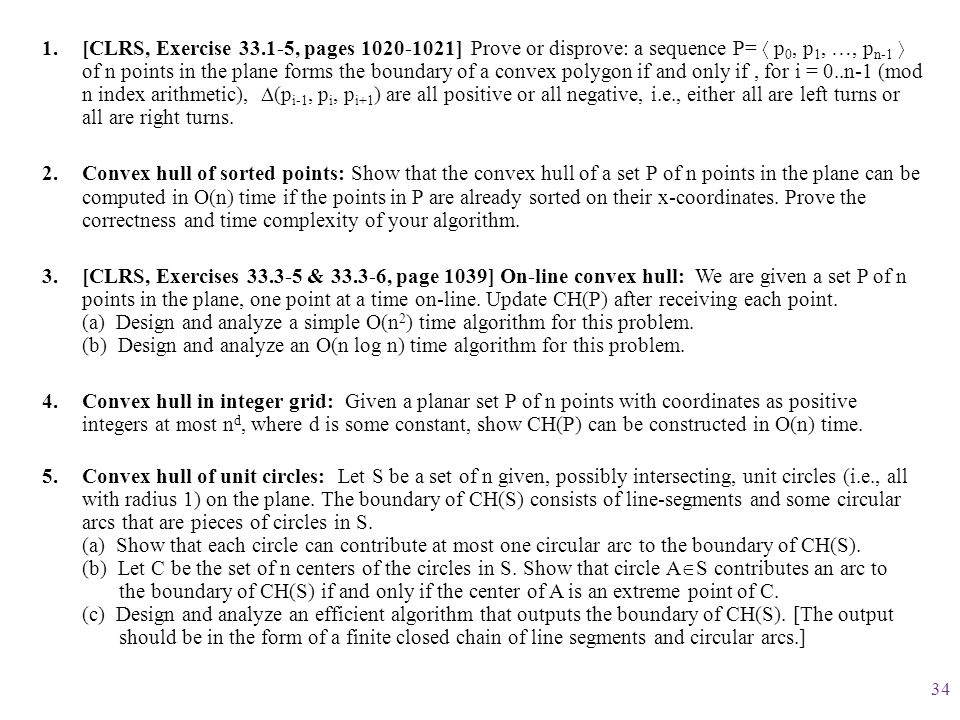 [CLRS, Exercise 33.1-5, pages 1020-1021] Prove or disprove: a sequence P=  p0, p1, …, pn-1  of n points in the plane forms the boundary of a convex polygon if and only if , for i = 0..n-1 (mod n index arithmetic), D(pi-1, pi, pi+1) are all positive or all negative, i.e., either all are left turns or all are right turns.